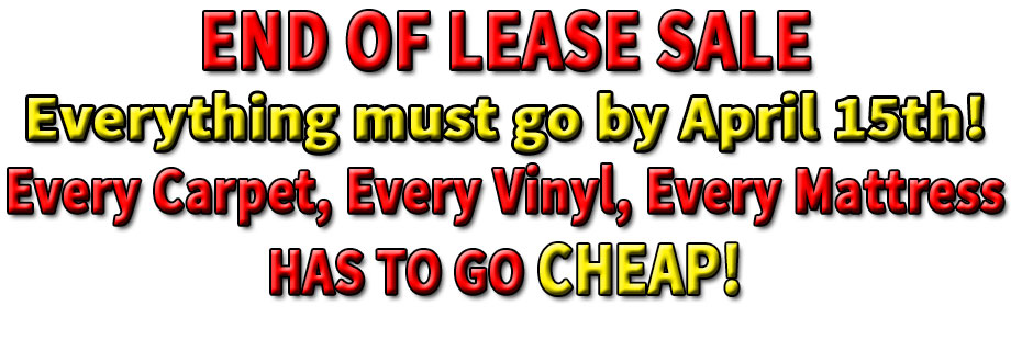 END OF LEASE SALE -Everything must go by April 15th!