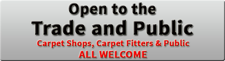 Open to the Trade and Public: Carpet Shops, Carpet Fitters and Public All Welcome